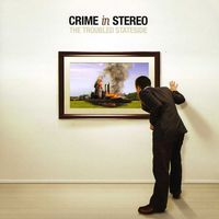 Crime In Stereo - The Troubled Stateside