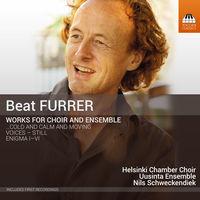 Helsinki Chamber Choir - Beat Furrer: Works For Choir & Ensemble