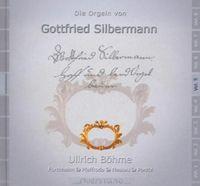 Ullrich Böhme - Die Orgeln Des Gottfried Silbermann, Vol. 5 (Die Orgeln In Forchheim, Pfaffroda, Nassau Und Ponitz)