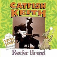 Catfish Keith - Reefer Hound (Viper Songs Revisited)