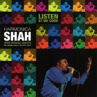 Harmonica Shah - Listen at Me Good