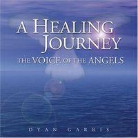 Dyan Garris - Healing Journey-The Voice of the Angels