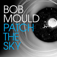 Bob Mould - Patch The Sky [Vinyl]