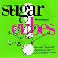 Sugarcubes - Lifes Too Good