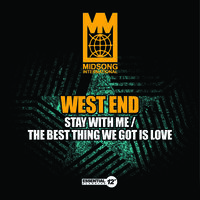 West End - Stay with Me / the Best Thing We Got Is Love