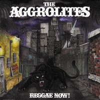 The Aggrolites - Reggae Now!