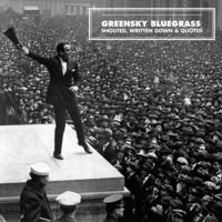 Greensky Bluegrass - Shouted, Written Down And Quoted