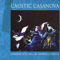 Caustic Casanova - Someday You Will Be Proven Correct
