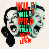 Robbie Fulks & Linda Gail Lewis - Wild! Wild! Wild!