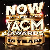 Various Artists - Now That's What I Call ACM Awards: 50 Years