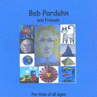 Bob Parduhn - For Kids Of All Ages