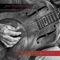 Jeff Pasternak - You Hardly Know Me