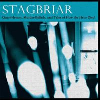 Stagbriar - Quasi-Hymns Murder-Ballads & Tales Of How The Hero