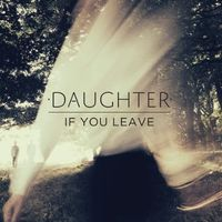 Daughter - If You Leave [Vinyl]
