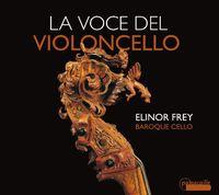 Elinor Frey - Voce Del Violoncello: Solo Works of First Italian