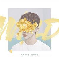 Troye Sivan - Wild EP