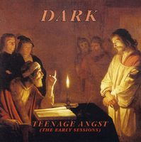 Dark - Teenage Angst (Early Sessions)