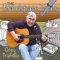 Greg Trafidlo - The Crawlspace Tapes