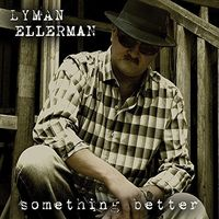 Lyman Ellerman - Something Better