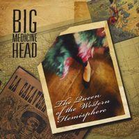 Big Medicine Head - Queen Of The Western Hemispher
