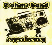 8 Ohms Band - Superheavy