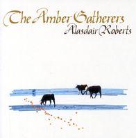 Alasdair Roberts - Amber Gatherers