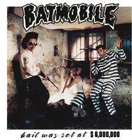 Batmobile - Bail Was Set At $000 6 ,000 (Bonus Tracks)