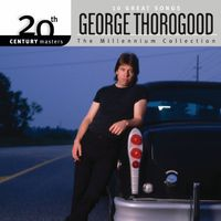 George Thorogood & The Destroyers - Millennium Collection: 20th Century Masters