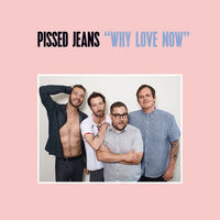 Pissed Jeans - Why Love Now [Vinyl]