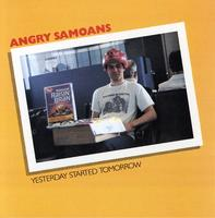 Angry Samoans - Yesterday Started