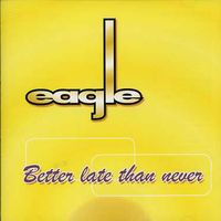 Eagle - Better Late Than Never [Import]