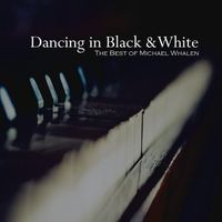 Michael Whalen - Dancing In Black & White: The Best Of Michael Whalen