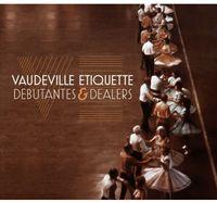 Vaudeville Etiquette - Debutantes & Dealers (Uk)