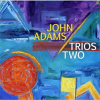 John Adams - Trios Two