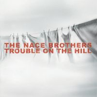 Nace Brothers - Trouble On The Hill