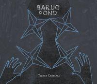 Bardo Pond - Ticket Crystals