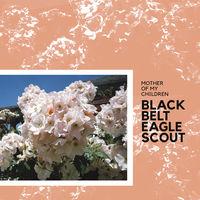 Black Belt Eagle Scout - Mother Of My Children [LP]