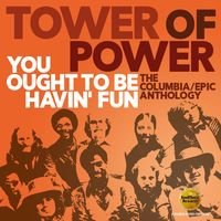 Tower Of Power - You Ought To Be Havin Fun: Columbia / Epic Anth
