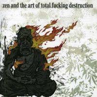 Total Fucking Destruction - Zen & The Art Of Total Fucking Destruction