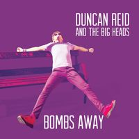 Duncan Reid & The Big Heads - Bombs Away