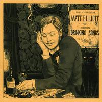 Matt Elliott - Drinking Songs