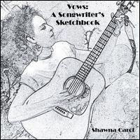 Shawna Carol - Vows: A Songwriters Sketchbook