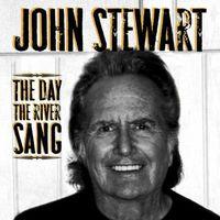 John Stewart - The Day The River Sang