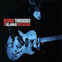 George Thorogood And The Delaware Destroyers - George Thorogood and the Delaware Destroyers