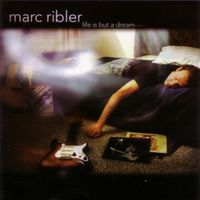 Marc Ribler - Life Is But a Dream