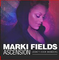 Marki Fields - Ascension (don't Ever Wonder)