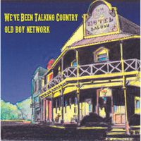 Old Boy Network - Weve Been Talking Country (Cdr)