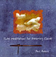 Paul Adams - Flute Meditations for Dreaming Clouds