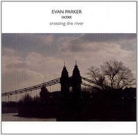 Evan Parker - Octet-Crossing the River
