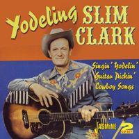 YODELING SLIM CLARK - Singin' Yodelin' Guitar Pickin' Cowboy Songs [Import]